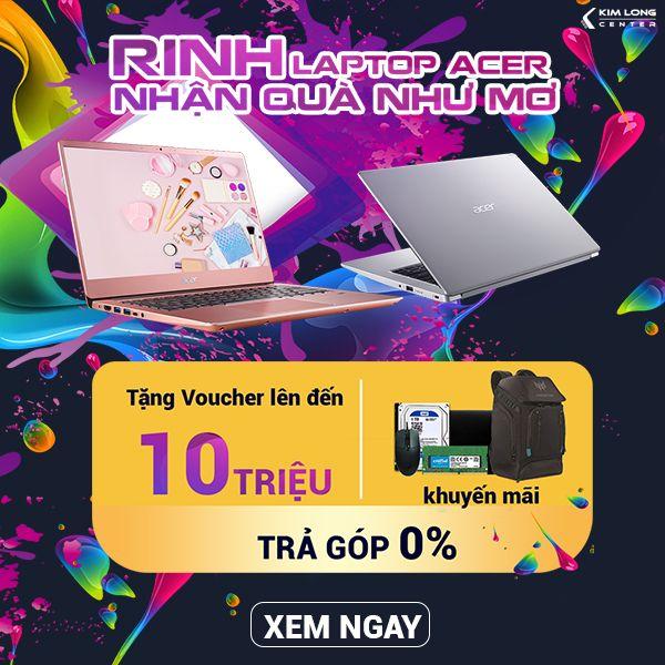 Rinh Laptop Acer Nhận Quà Như Mơ