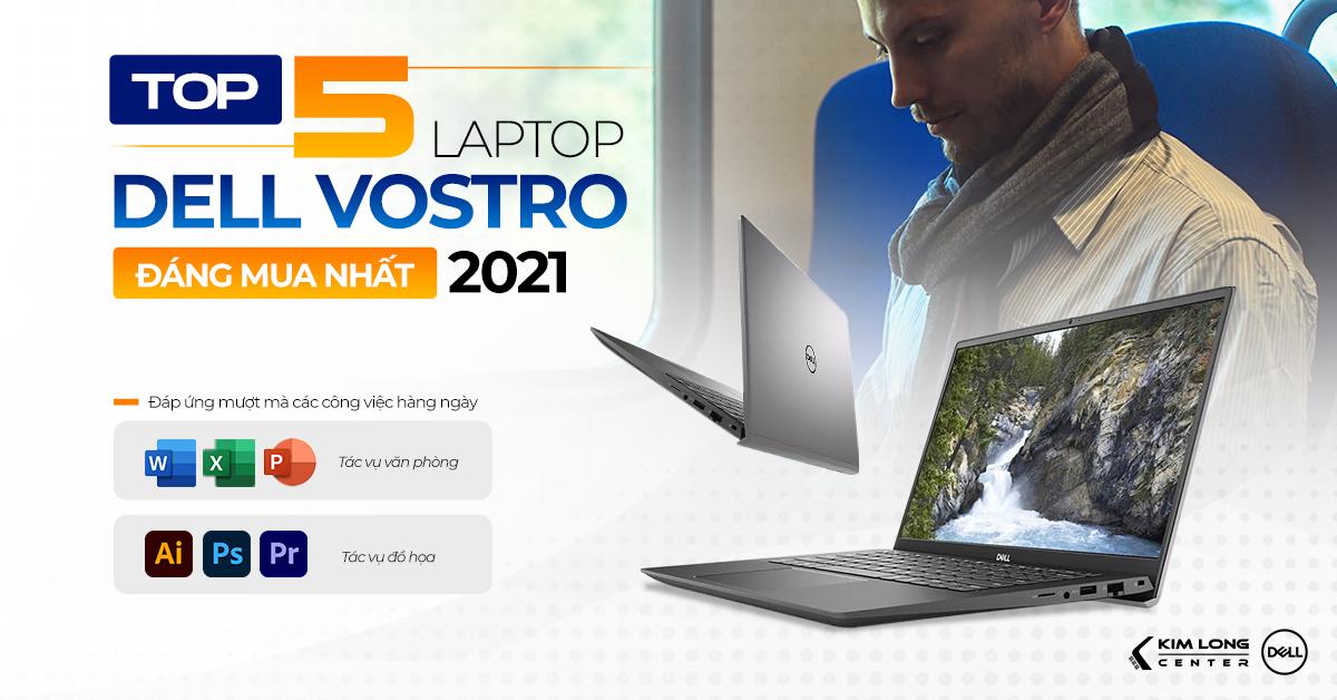 Top 5 laptop dell vostro đáng mua nhất 2021