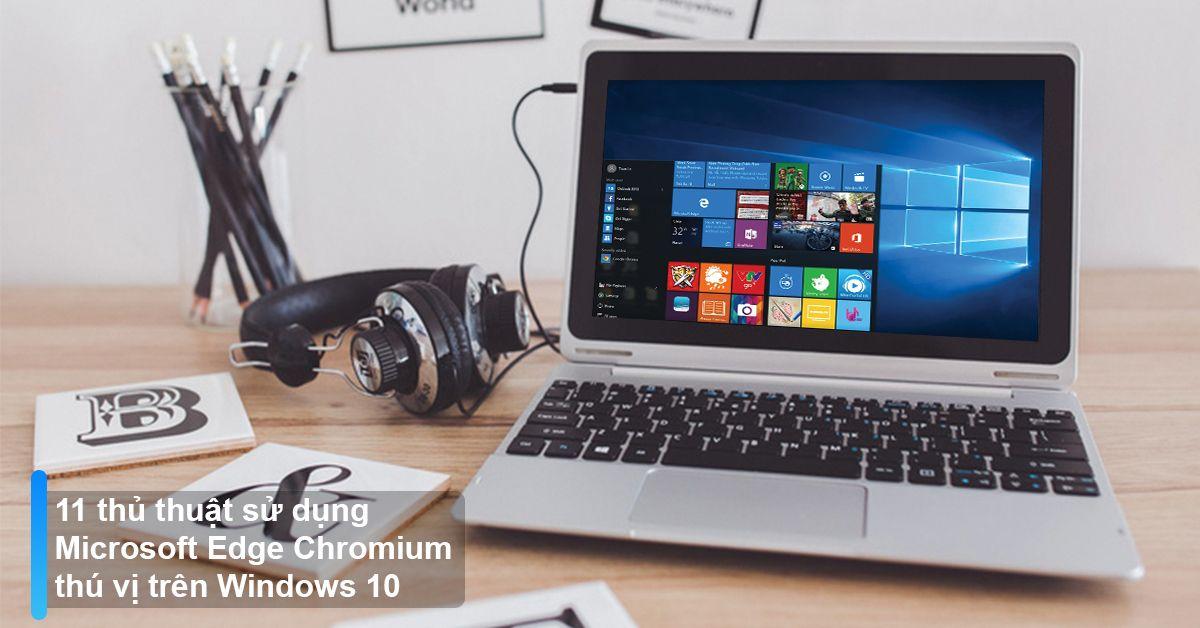 11 Thủ Thuật Sử Dụng Microsoft Edge Chromium Thú Vị Trên Windows 10