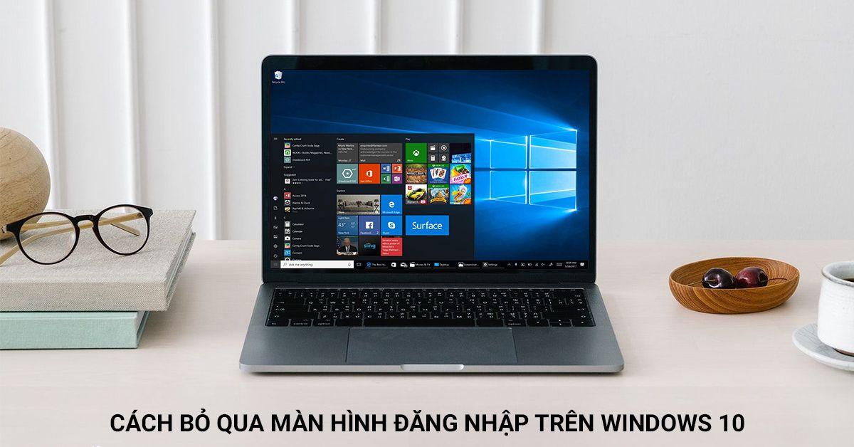Hướng dẫn bỏ qua màn hình đăng nhập Windows 10