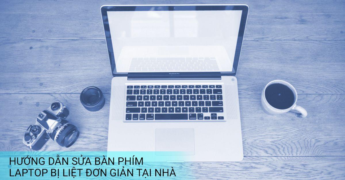 Hướng Dẫn Sửa Bàn Phím Laptop Bị Liệt Đơn Giản Tại Nhà