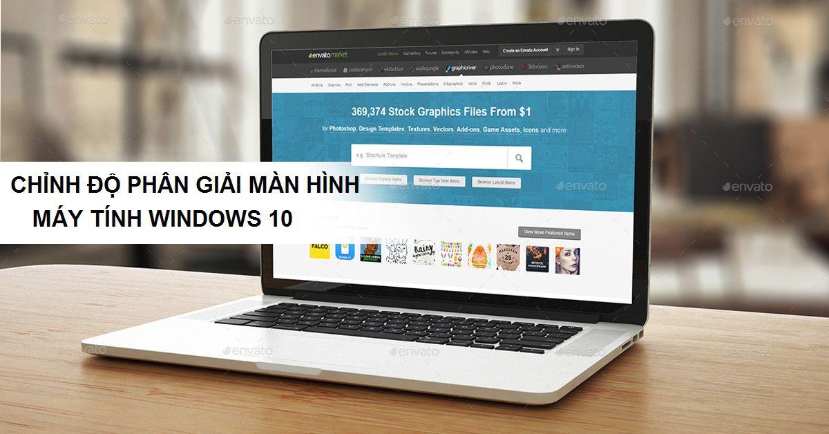 hướng dẫn chỉnh độ phân giải màn hình laptop windows 10