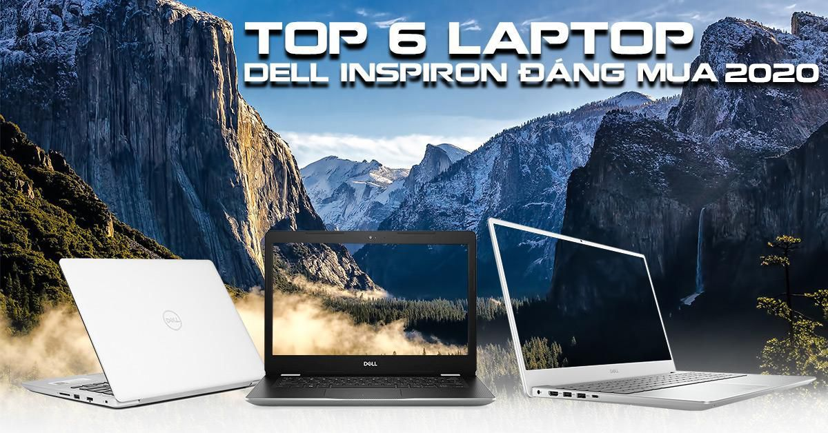 top 6 laptop inspiron đáng mua 2020