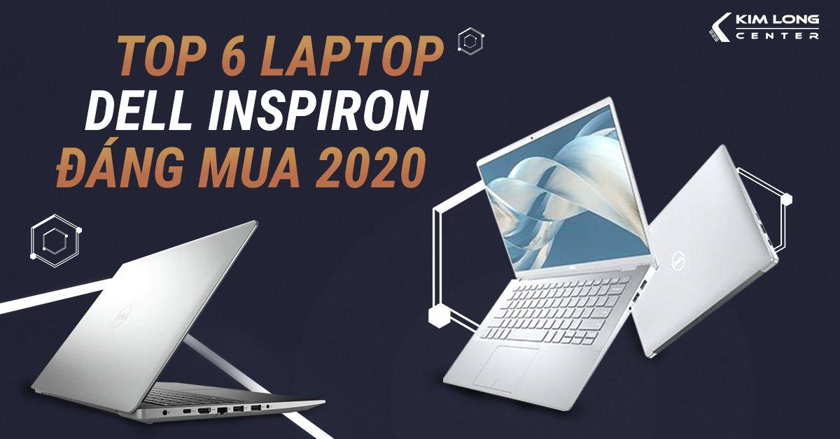 Top 6 Laptop Dell Inspiron Đáng Mua 2020