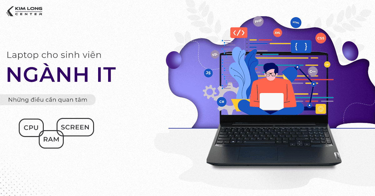 Laptop cho sinh viên lập trình viên cần ưu tiênchú ý tới CPU, RAM và màn hình