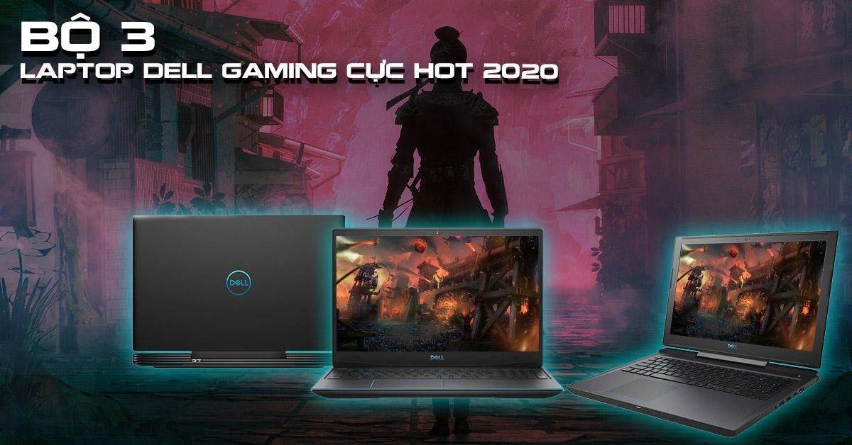 Bộ 3 Laptop Dell Gaming Cực Hot 2020