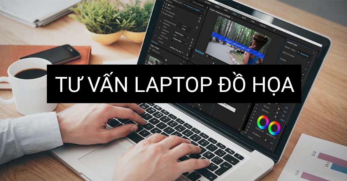 tư vấn laptop cho sinh viên đồ họa