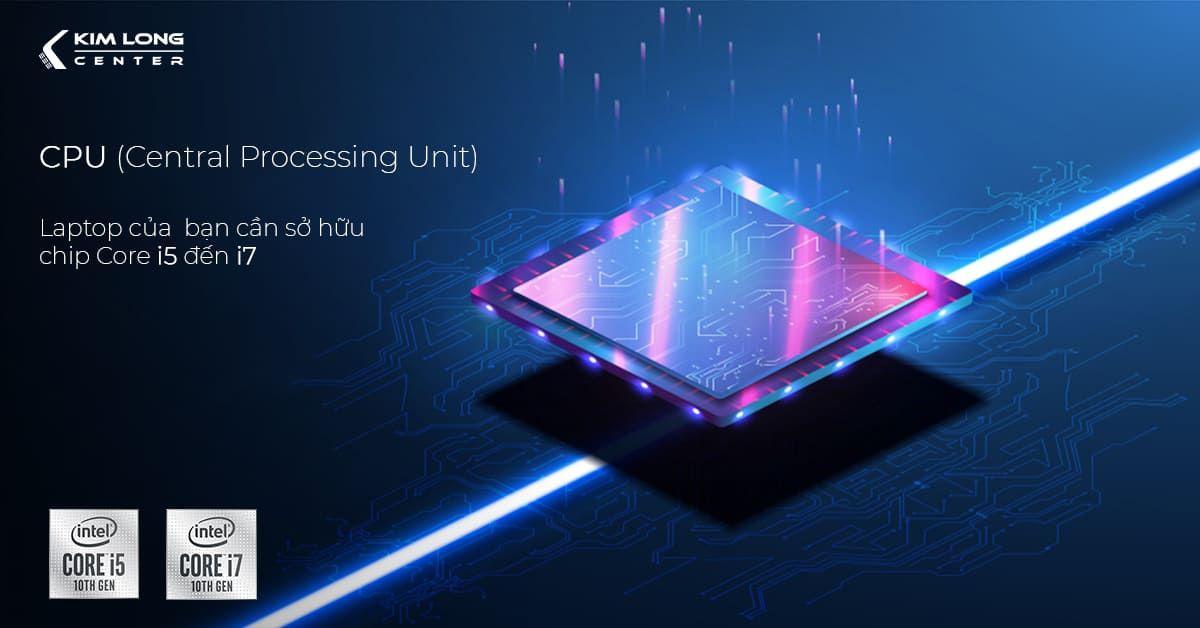 Sinh viên kỹ thuật nên chọn laptop có CPU từ core i5 đến core i7