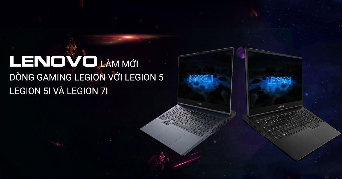 Lenovo làm mới dòng gaming Legion với Legion 5, Legion 5i, và Legion 7i
