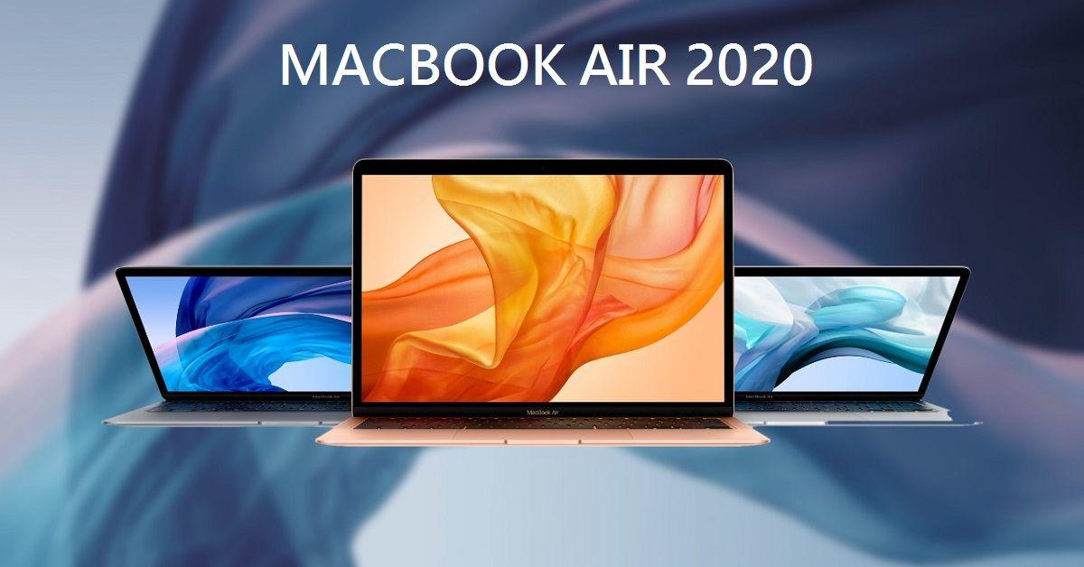 MacBook Air 2020 mới - bàn phím cải tiến, hiệu năng nhanh hơn, lưu trữ nhiều hơn