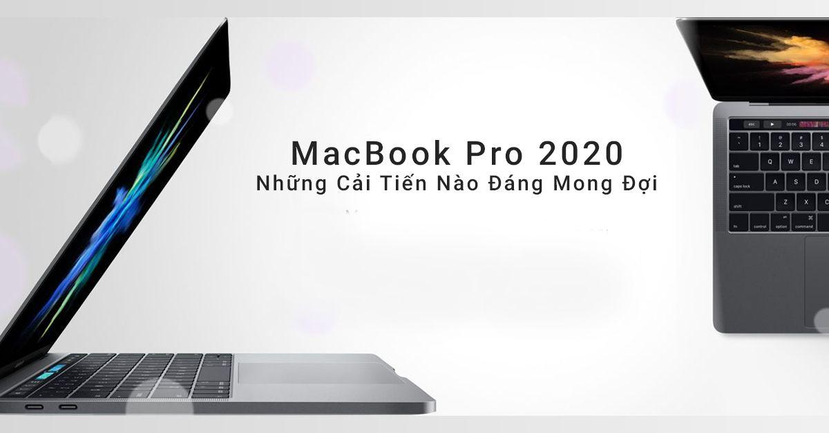 MacBook Pro 2020 – Những Cải Tiến Nào Đáng Để Người Dùng Mong Đợi?