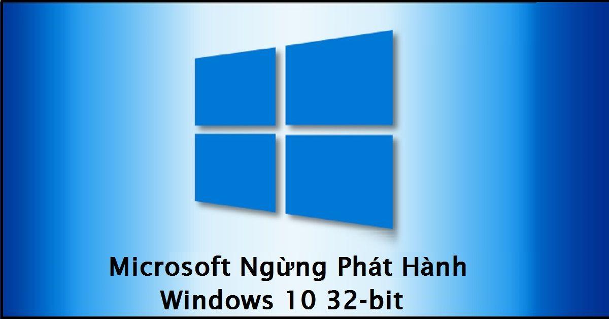 Microsoft Ngừng Phát Hành Windows 10 32-Bit