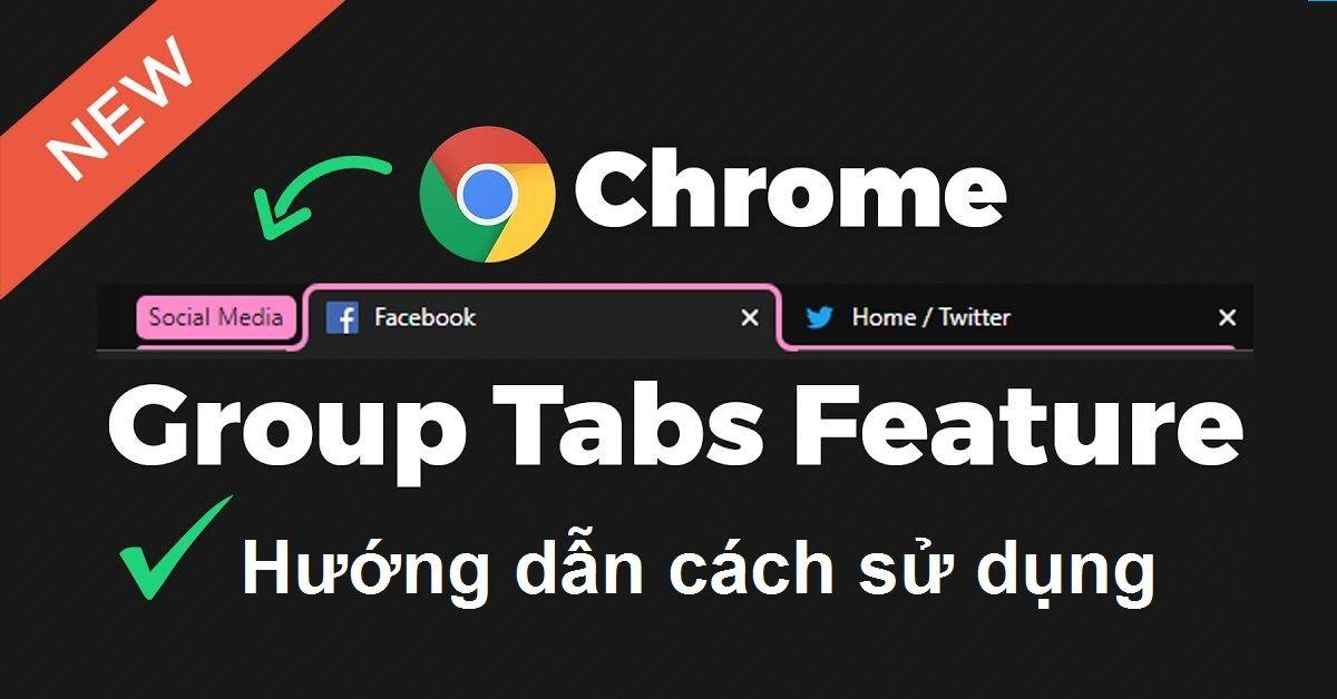Cách Sử Dụng Tính Năng Nhóm Tab Trên Google Chrome