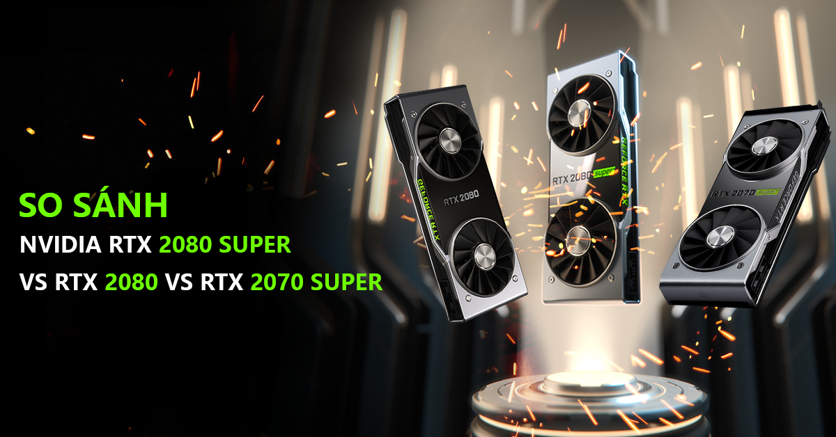 So sánh Nvidia RTX 2080 Super vs RTX 2080 vs RTX 2070 Super