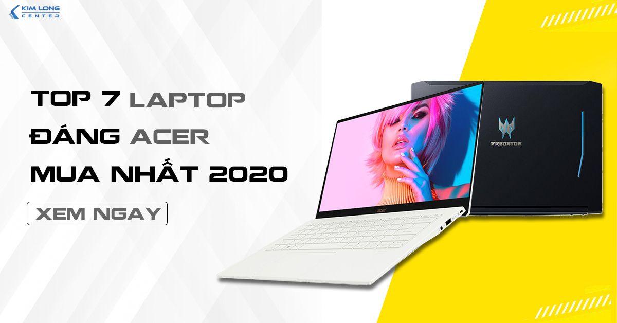Top 7 Laptop Acer Đáng Mua Nhất 2020