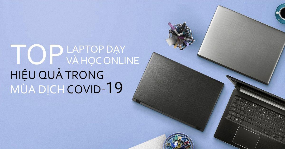 Top Laptop Dạy Và Học Online Hiệu Quả Trong Mùa Dịch Covid-19
