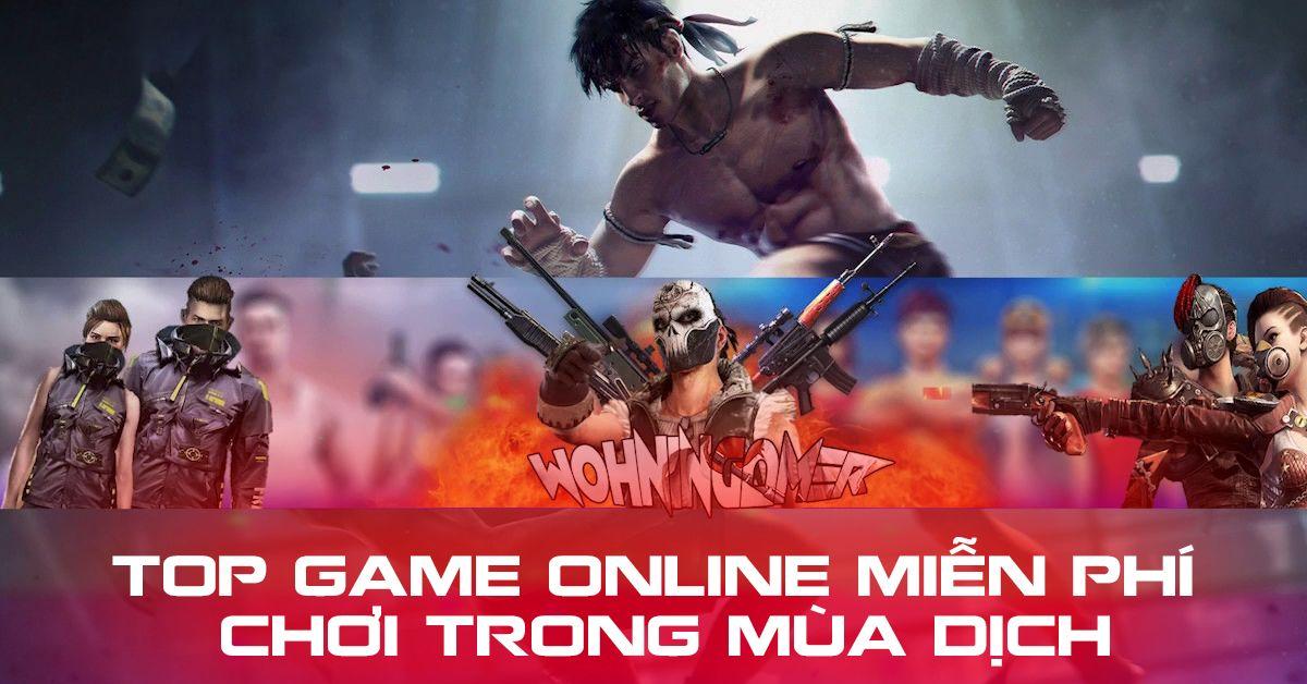 Tổng Hợp Game Online Miễn Phí Chơi Trong Mùa Dịch