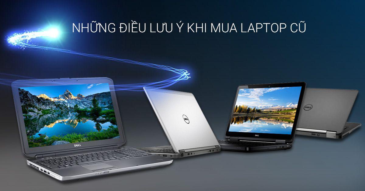 những điều lưu ý khi mua laptop cũ