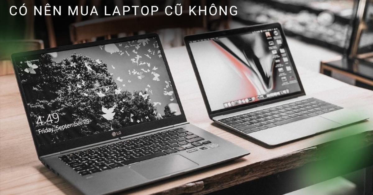 có nên mua laptop cũ không?