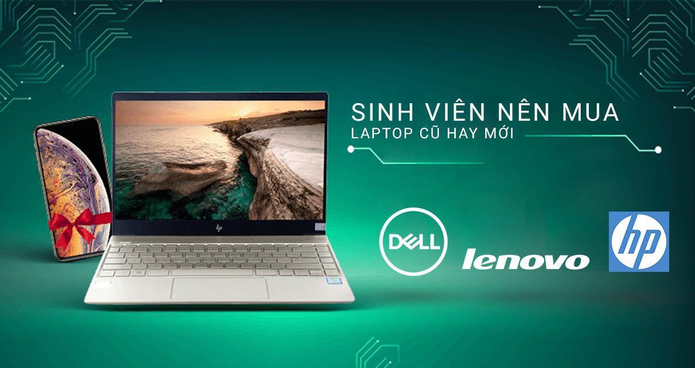 sinh viên nên mua laptop cũ hay mới