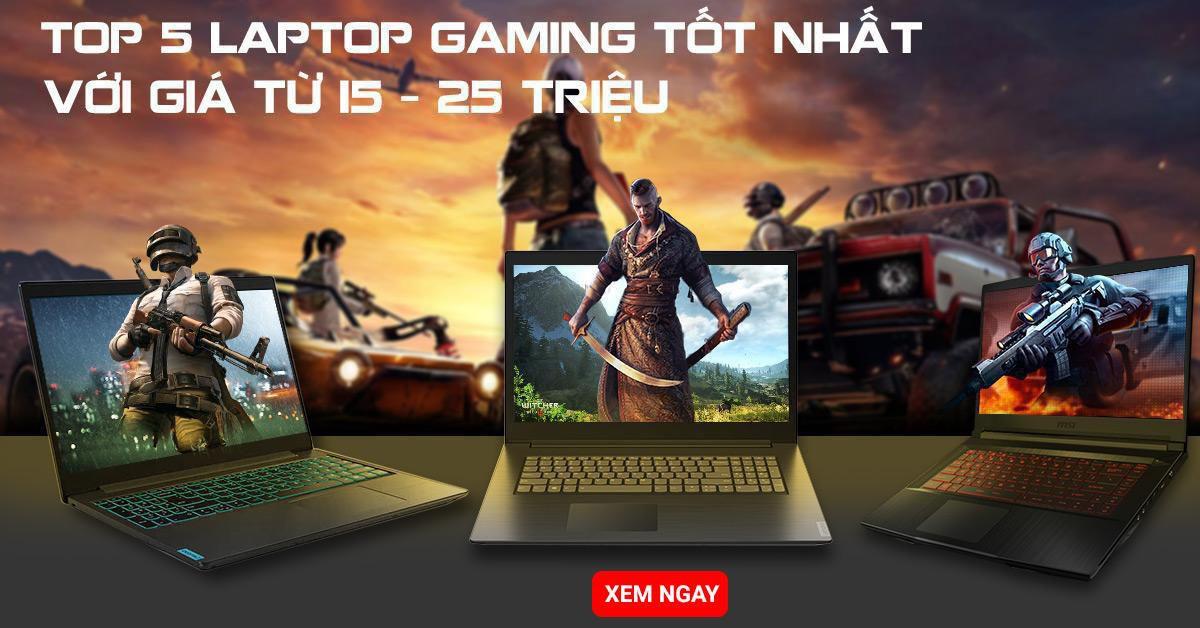 top 5 laptop gaming tốt nhất dưới 25 triệu