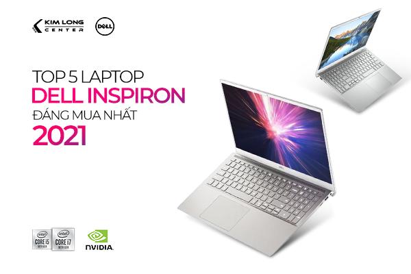top 5 laptop dell inspiron đáng mua nhất 2021